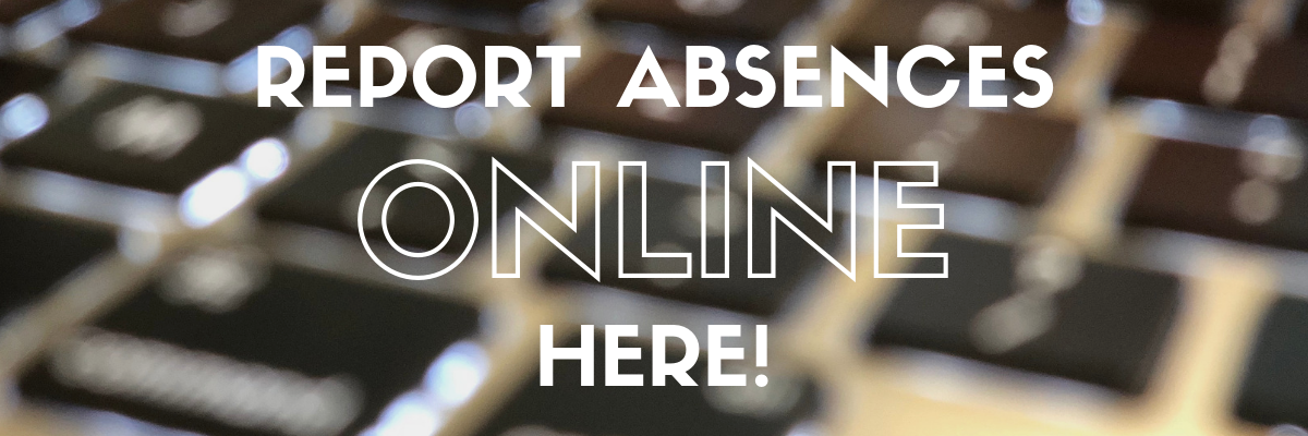 Report absences online here!