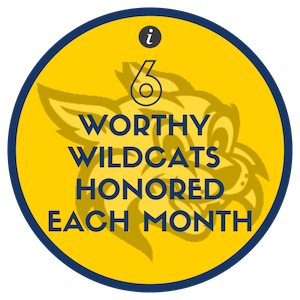 Our Worthy Wildcat program honors students who exhibit our Wildcat Way in an extra special way. Once a month students are recognized with a certificate, a special picture with the Principal posted on the website, and announced on the morning announcements.